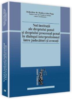 Imagine Noi institutii ale dreptului penal si dreptului procesual penal in dialogul interprofesional intre judecatori si avocati