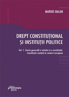 Imagine Drept constitutional si institutii politice. Vol. 1. Teoria generala a statului si a constitutiei. Constitutia romana in context european