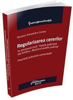 Imagine Regularizarea cererilor in procesul civil. Taxele judiciare de timbru. Ajutorul public judiciar. Practica judiciara comentata