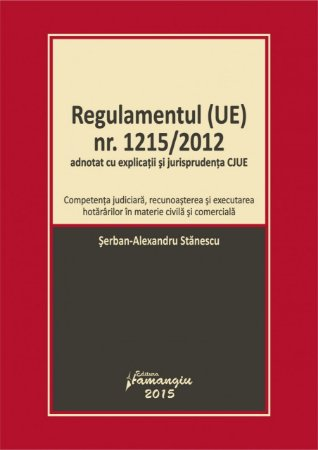 Imagine Regulamentul (UE) nr. 1215/2012 adnotat cu explicatii si jurisprudenta CJUE. Actualizat la 26 februarie 2015