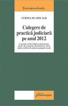 Imagine Curtea de Apel Iasi. Culegere de practica judiciara pe anul 2012