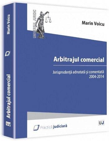 Imagine Arbitrajul comercial. Jurisprudenta adnotata si comentata 2004-2014