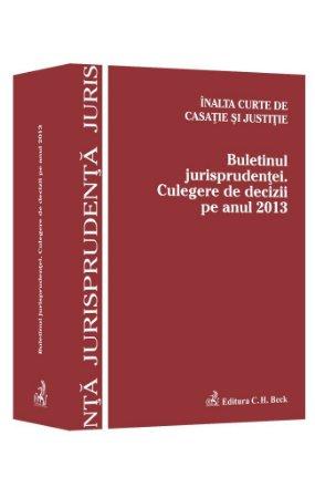 Imagine Buletinul Jurisprudentei. Culegere de decizii pe anul 2013