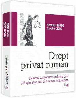 Imagine Drept privat roman.  Elemente comparative cu dreptul civil si dreptul procesual civil roman contemporan