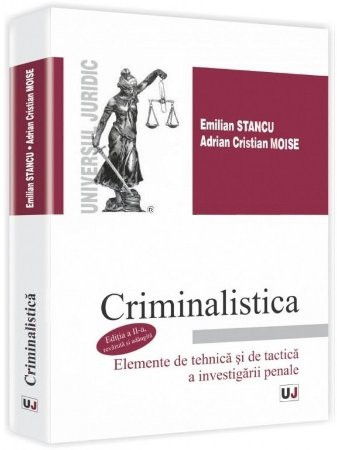Imagine Criminalistica. Elemente de tehnica si de tactica a investigarii penale. Editia a 2-a
