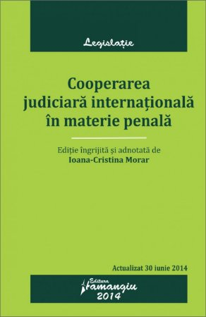 Imagine Cooperarea judiciara internationala in materie penala. Actualizat 30 iunie 2014