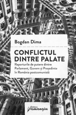 Imagine Conflictul dintre palate. Raporturile de putere dintre Parlament, Guvern si Presedinte in Romania postcomunista