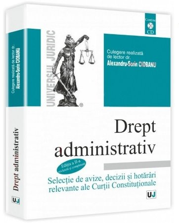 Imagine Drept administrativ. Selectie de avize, decizii si hotarari relevante ale Curtii Constitutionale. Editia a 2-a