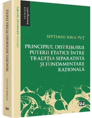 Imagine Principiul distribuirii puterii etatice intre traditia separatista si fundamentare rationala