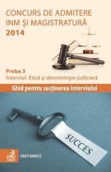 Imagine Concurs de admitere la INM si Magistratura 2014. Proba 3. Interviul. Etica si deontologie judiciara