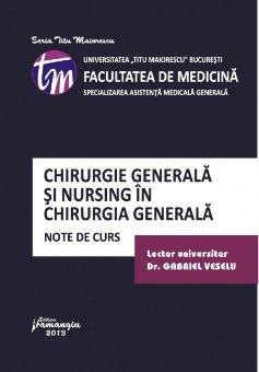 Imagine Chirurgie generala si nursing in chirurgia generala. Note de curs. Editia 2017