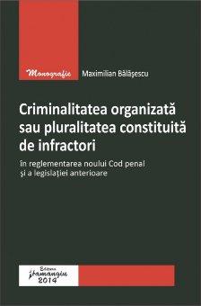 Imagine Criminalitatea organizata sau pluralitatea constituita de infractori in reglementarea noului Cod penal si a legislatiei anterioare