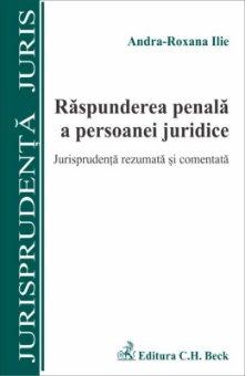 Imagine Raspunderea penala a persoanei juridice. Jurisprudenta rezumata si comentata
