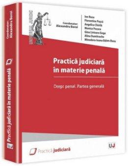 Imagine Practica judiciara in materie penala. Drept penal. Partea generala