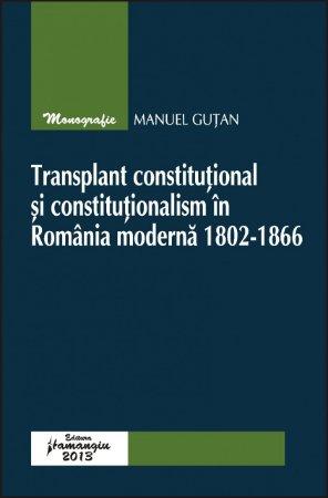 Imagine Transplant constitutional si constitutionalism in Romania moderna 1802 - 1866