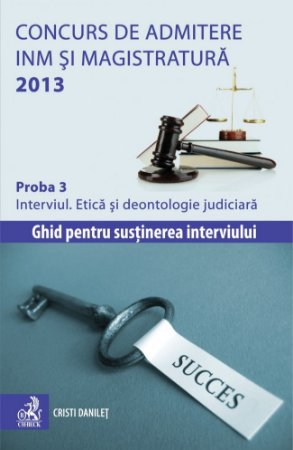 Imagine Concurs de admitere la INM si Magistratura 2013. Proba 3. Interviul. Etica si deontologie judiciara