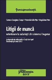 Imagine Litigii de munca referitoare la salariatii din sistemul bugetar. Jurisprudenta relevanta a Curtii de Apel Bucuresti pe anul 2012