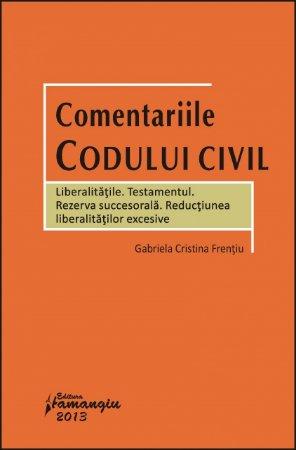 Imagine Comentariile Codului civil. Liberalitatile. Testamentul. Rezerva succesorala. Reductiunea liberalita