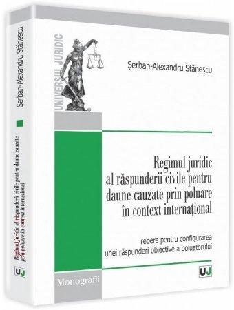 Imagine Regimul juridic al raspunderii civile pentru daune cauzate prin poluare in context international