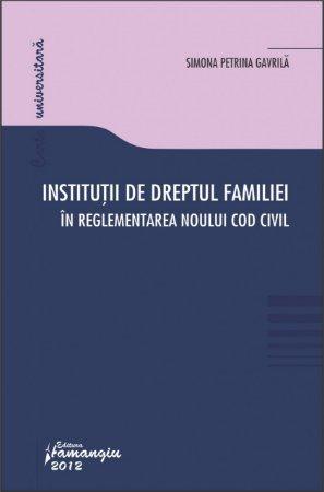 Imagine Institutii de dreptul familiei in reglementarea noului Cod Civil