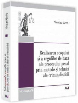 Imagine Realizarea scopului si a regulilor de baza ale procesului penal prin metode si tehnici ale criminalisticii