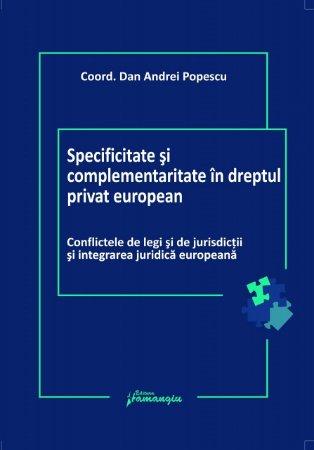 Imagine Specificitate si complementaritate in dreptul privat european. Conflictele de legi si de jurisdictii si integrarea juridica europeana