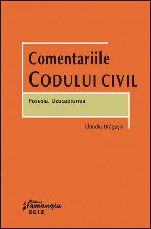 Imagine Comentariile Codului civil. Posesia. Uzucapiunea