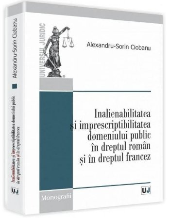 Imagine Inalienabilitatea si imprescriptibilitatea domeniului public in dreptul roman si in dreptul francez