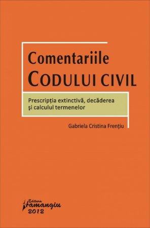 Imagine Comentariile Codului civil - Prescriptia extinctiva, decaderea si calculul termenelor