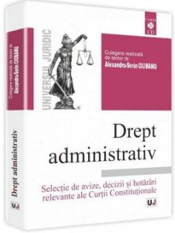 Imagine Drept administrativ. Selectie de avize, decizii si hotarari relevante ale Curtii Constitutionale