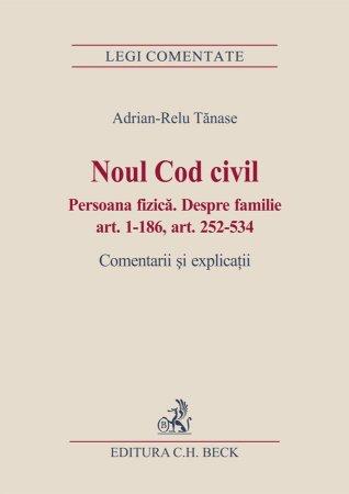 Imagine Noul Cod civil. Persoana fizica. Despre familie (art. 1-186, art. 252-534)