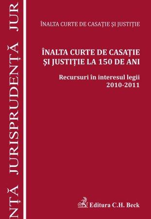 Imagine Inalta Curte de Casatie si Justitie la 150 de ani. Recursuri in interesul legii 2010-2011