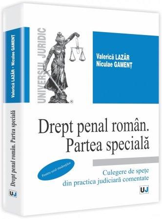Imagine Drept penal roman. Partea speciala - Culegere de spete din practica judiciara comentate. Pentru uzul studentilor