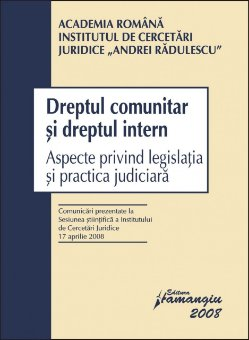 Imagine Dreptul comunitar si dreptul intern. Aspecte privind legislatia si practica judiciara