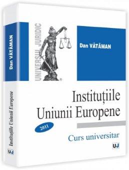 Imagine Institutiile Uniunii Europene. Curs si Caiet de seminar 2011