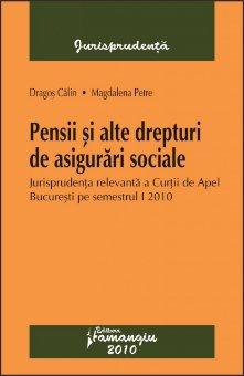 Imagine Pensii si alte drepturi de asigurari sociale - Jurisprudenta relevanta a Curtii de Apel Bucuresti pe semestrul I 2010