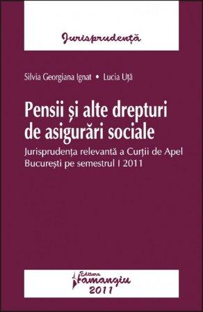 Imagine Pensii si alte drepturi de asigurari sociale - Jurisprudenta relevanta a Curtii de Apel Bucuresti pe semestrul I 2011