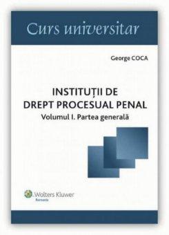 Imagine Institutii de drept procesual penal. Vol. I Partea generala