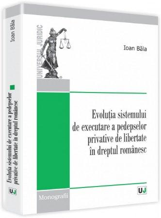 Imagine Evolutia sistemului de executare a pedepselor privative de libertate in dreptul romanesc