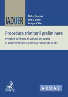Imagine Procedura trimiterii preliminare. Principii de drept al Uniunii Europene si experiente ale sistemului roman de drept