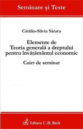 Imagine Elemente de Teoria generala a dreptului pentru invatamantul economic. Caiet de seminar