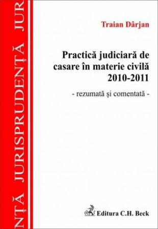 Imagine Practica judiciara de casare in materie civila 2010-2011