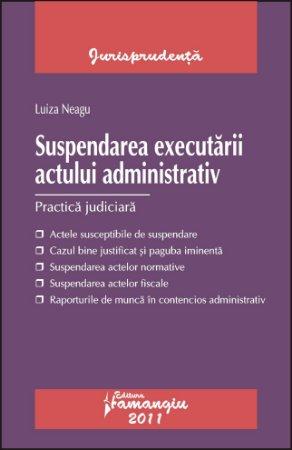 Imagine Suspendarea executarii actului administrativ. Practica judiciara
