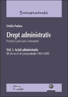 Imagine Drept administrativ. Vol. I Actul administrativ (II) Un secol de jurisprudenta (1909-2009). Practica judiciara comentata