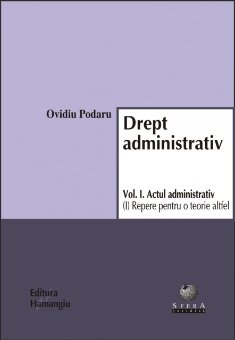 Imagine Drept administrativ. Vol. I. Actul administrativ (I). Repere pentru o teorie altfel