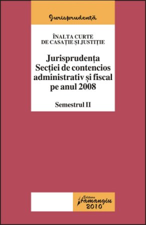 Imagine Jurisprudenta sectiei de contencios administrativ si fiscal pe anul 2008 sem II