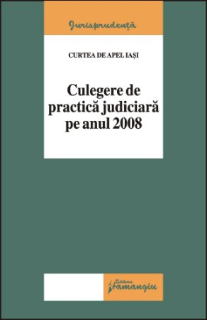 Imagine Curtea de Apel Iasi. Culegere de practica judiciara pe anul 2008