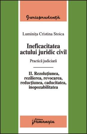 Imagine Ineficacitatea actului juridic civil. Practica judiciara. Volumul II
