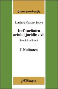 Imagine Ineficacitatea actului juridic civil. Practica judiciara. Vol.I Nulitatea