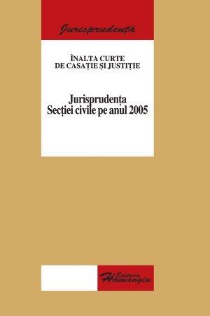 Imagine Inalta Curte de Casatie si Justitie - Jurisprudenta Sectiei civile pe anul 2005